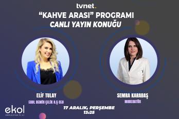 Ekol Demir Çelik A.Ş. YKB Sn. Elif Tulay , TVNet'te Semra Karabaş'ın konuğu olarak Kahve Arası Programına Katılım Sağladı